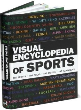 Visual Encyclopedia of Sports: The Sports, The Rules, The Tactics, The Techniques