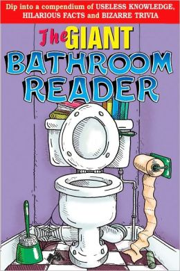 The Giant Bathroom Reader: Dip Into a Compendium of Useless Knowledge, Hilarious Facts, and Bizarre Trivia