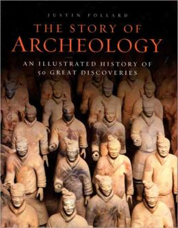 The Story of Archeology: An Illustrated History of 50 Great Discoveries (Metro Books Edition)