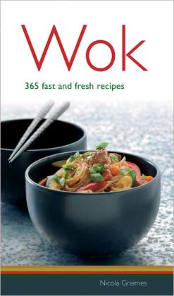 Wok: 365 Fast and Fresh Recipes
