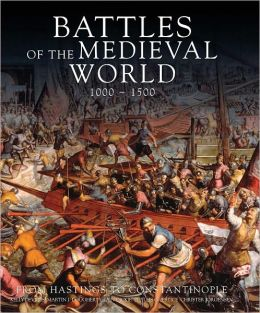 Battles of the Medieval World, 1000-1500: From Hastings to Constantinople