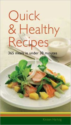 Quick & Healthy Recipes: 365 Meals in Under 30 Minutes