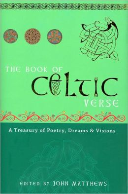The Book of Celtic Verse: A Treasury of Poetry, Dreams and Visions