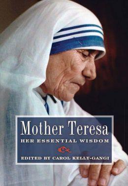 Mother Teresa: Her Essential Wisdom