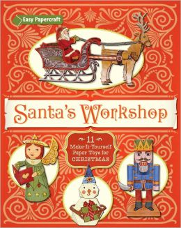Santa's Workshop: 11 Make-It-Yourself Paper Toys for Christmas