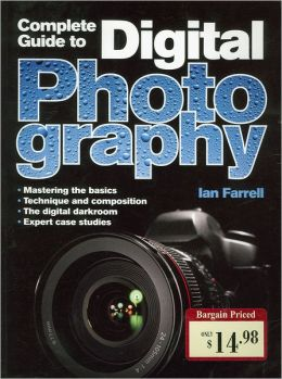 Complete Guide to Digital Photography (Metro Books Edition)