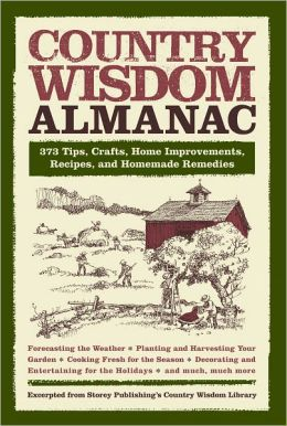 Country Wisdom Almanac: 375 Tips, Crafts, Home Improvements, Recipes, and Homemade Remedies