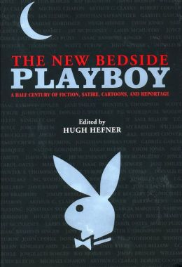 The New Bedside Playboy: A Half Century of Fiction, Satire, Cartoons, and Reportage