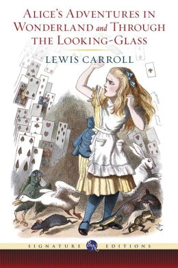 Alice's Adventures in Wonderland and Through the Looking Glass (Barnes & Noble Signature Editions)