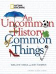 Book Cover Image. Title: An Uncommon History of Common Things, Author: Bethanne Patrick