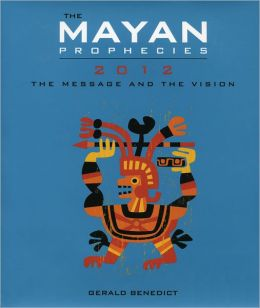 Mayan Prophecies 2012: The Message and the Vision
