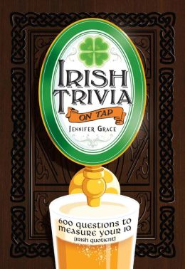 Irish Trivia on Tap: 600 Questions to Measure Your IQ (Irish Quotient)