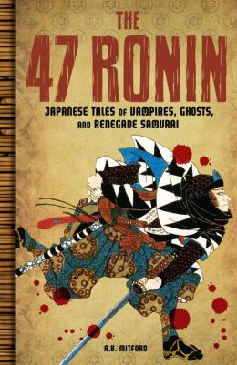 The 47 Ronin: Japanese Tales of Vampires, Ghosts, and Renegade Samurai (PagePerfect NOOK Book)