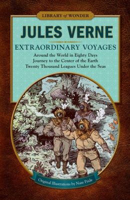 Extraordinary Voyages (Library of Wonder): Around the World in Eighty Days, Journey to the Center of the Earth, Twenty Thousand Leagues Under the Seas (PagePerfect NOOK Book)