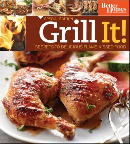 Grill It!: Secrets to Delicious Flame-Kissed Food