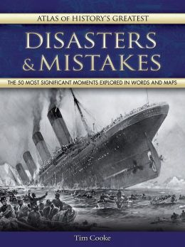 Atlas of History's Greatest Disasters and Mistakes