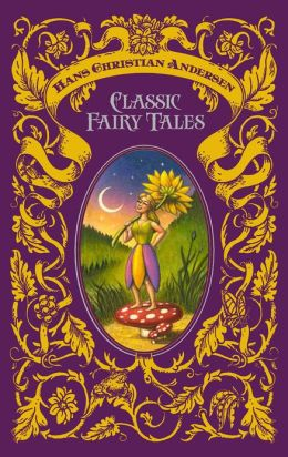 Hans Christian Andersen: Classic Fairy Tales (Barnes & Noble Collectible Editions)