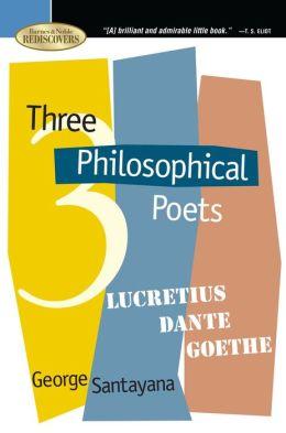 Three Philosophical Poets: Lucretius, Dante, Goethe