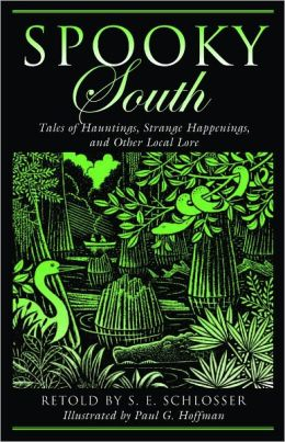 Spooky South: Tales of Hauntings, Strange Happenings, and Other Local Lore