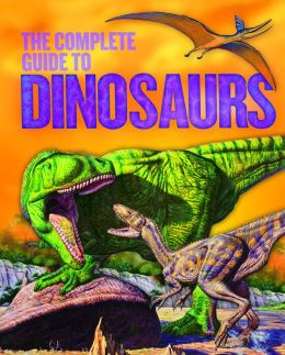 The Complete Guide to Dinosaurs