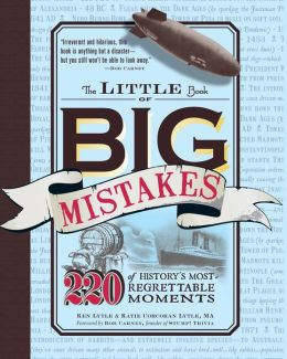 The Little Book of Big Mistakes: 220 of History's Most-Regrettable Moments