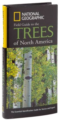 Field Guide to the Trees of North America: The Essential Indentificaiton Guide for Novice and Expert