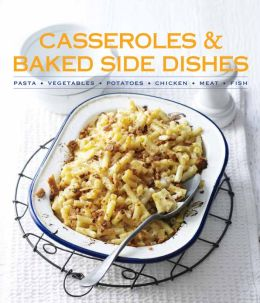 Casseroles & Baked Side Dishes: Pasta, Vegetables, Potatoes, Chicken, Meat, Fish