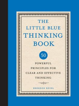 The Little Blue Thinking Book: 50 Powerful Principles for Clear and Effective Thinking