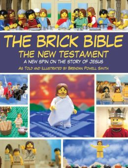 The Brick Bible: New Testament: A New Spin on the Story of Jesus