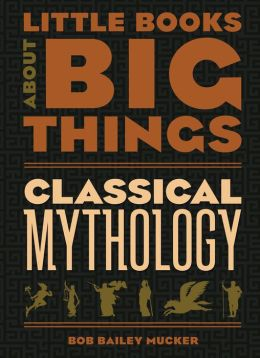 Classical Mythology (Little Books About Big Things)