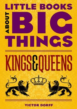 Kings & Queens (Little Books About Big Things)