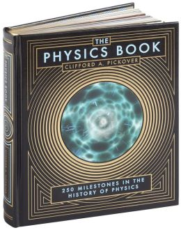 The Physics Book: 250 Milestones in the History of Physics