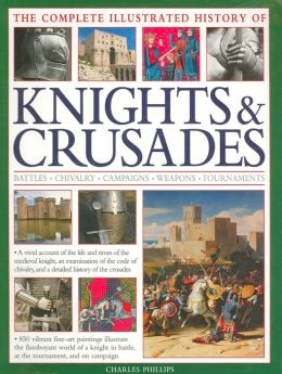 Complete Illustrated History of Knights & Crusades