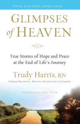 Glimpses of Heaven: True Stories of Hope and Peace at the End of Life's Journey