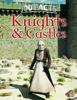100 Facts: Knights & Castles