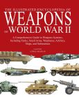 Book Cover Image. Title: The Illustrated Encyclopedia of Weapons of World War II, Author: Chris Bishop