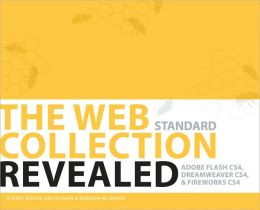 The WEB Collection Revealed Standard Edition: Adobe Dreamweaver CS4, Adobe Flash CS4, and Adobe Fireworks CS4