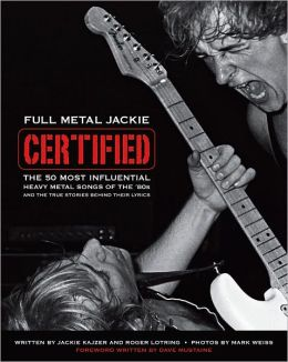 Full Metal Jackie Certified: The 50 Most Influential Heavy Metal Songs of the 80s and the True Stories Behind Their Lyrics