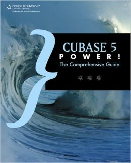 Cubase 5 Power!: The Comprehensive Guide