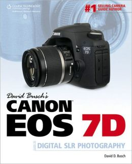 David Busch's Canon EOS 7D Guide to Digital SLR Photography