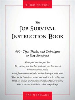 The Job Survival Instruction Book: 400+ Tips, Tricks, and Techniques to Stay Employed