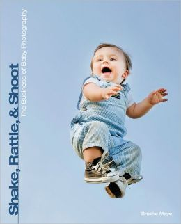 Shake, Rattle, and Shoot: The Business of Baby Photography
