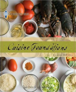 Le Cordon Bleu Cuisine Foundations: Classic Recipes