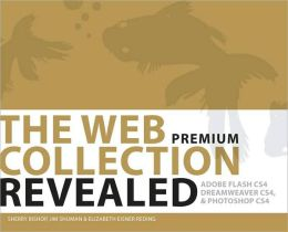 The Web Collection Revealed Premium Edition, Hardcover: Adobe Dreamweaver CS4, Adobe Flash CS4, and Adobe Photoshop CS4