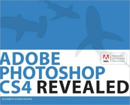Adobe Photoshop CS4 Revealed