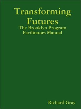 Transforming Futures: the Brooklyn Program Facilitators Manual