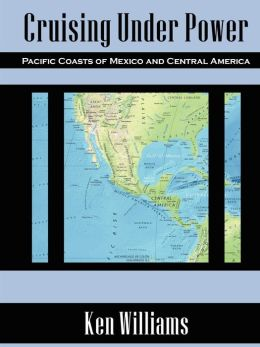 Cruising under Power - Pacific Coasts of Mexico and Central America