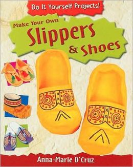 Make Your Own Shoes and Slippers