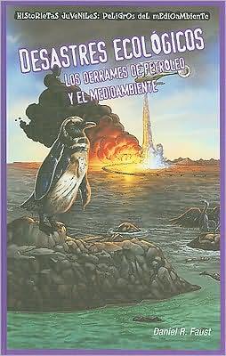 Desastres ecologicos: Los derrames de petroleo y el medio ambiente (Sinister Sludge: Oil Spills and the Environment)