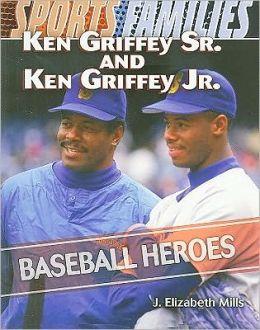 Ken Griffey Sr. and Ken Griffey Jr: Baseball Heroes